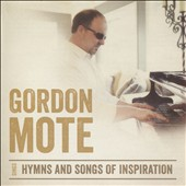 Gordon Mote: Hymns and Songs of Inspiration