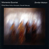 'Similar Motion'' - Works for String Quartet by Philip Glass, Arthur Kampela, and Claude Debussy / Momenta Quartet