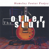 Hemsley Foster Project: The Other Stuff (Not on a CD) *