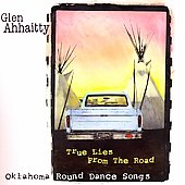 Glen Ahhaitty: True Lies from the Road: Oklahoma Round Dance Songs