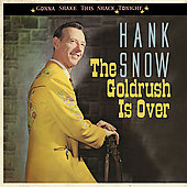 Hank Snow: Goldrush Is Over: Gonna Shake This Shack Tonight