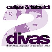 Two Divas: Callas & Tebaldi - The Greatest Sopranos of All Time