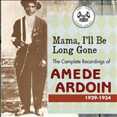 Amédé Ardoin: Mama, I'll Be Long Gone: The Complete Recordings of Amede Ardoin 1929-1934 [Digipak]