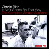 Charlie Rich: It Ain't Gonna Be That Way: The Complete Smash Sessions