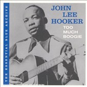 John Lee Hooker: The Essential Blue Archive: Too Much Boogie