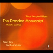 Silvius Leopold Weiss: The Dresden manuscript - Music for Two Lutes / Robert Bart & Kar-Ernst Schroder, lutes; Gaetano Nasillo, cello