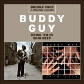 Buddy Guy: Bring 'Em In/Skin Deep