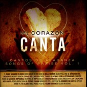 Various Artists: Mi Corazón Canta: Cantos de Alabanza (Songs of Praise), Vol. 1