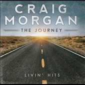 Craig Morgan: The Journey (Livin' Hits) *