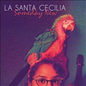 La Santa Cecilia: Someday New *