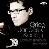 Janacek: Prohadka, Presto; Kodaly: Sonata for Cello; Greig: Cello Sonata / Danjulo Ishizaka, cello; Shai Wosner, piano