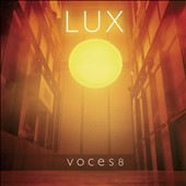 Lux - Choral works by Thomas Tallis, Gregorio Allegri, Massive Attack, Ben Folds Five; Ola Gjeilo, Will Todd / Voces8