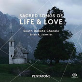 Sacred Songs of Life & Love - works by Part, Martinaitis, Nystedt, Sandstrom, Antognini, Esenvalds / South Dakota Chorale