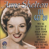 Anne Shelton: I'll Get By