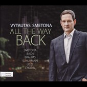 All the Way Back: Piano Works of V. Smetona, J.S. Bach, Brahms, Schumann, Chopin & Liszt / Vytautas Smetona, piano & composer