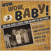 Various Artists: Wow, Wow, Baby! 1950s R&B, Blues & Gospel from Dolphin's of Hollywood, Vol. 3