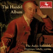 The Handel Album: Operatic Arias & Vocal Excerpts / Aulos Ensemble; Dominique Labelle, soprano