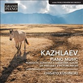 Kazhlaev: Piano Music - Romantic Sonatina, Dagestan Album, Six Preludes, and Picture Pieces by Murad Kazhlaev (b. 1931) / Chisato Kusunoki, piano