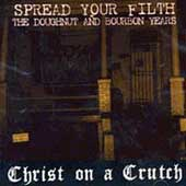 Christ on a Crutch: Spread Your Filth: The Doughnut and Bourbon Years