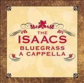 The Isaacs: Isaacs Bluegrass: A Cappella