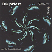 BC Priest: Center of Gravity...on the Threshold of Rock