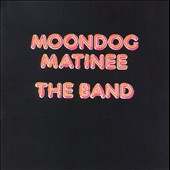 The Band: Moondog Matinee [Remaster]