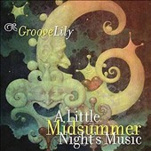 GrooveLily: A Little Midsummer's Night Music
