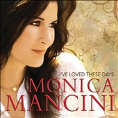 Monica Mancini: I've Loved These Days *