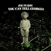 Joe Purdy: You Can Tell Georgia