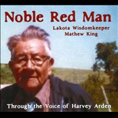 Harvey Arden: Noble Red Man: Lakota Wisdomkeeper Mathew King