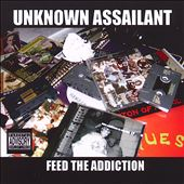 Unknown Assailant: Feed the Addiction [PA]