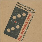 Stephen Haynes (Brass)/Taylor Ho Bynum: The Double Trio Live at the Festival of New Trumpet Music