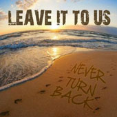 Leave It To Us: Never Turn Back