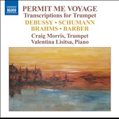 Permit Me Voyage: Transcriptions for Trumpet by Debussy, Schumann, Brahms et al. / Craig Morris, Trumpet