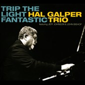Hal Galper Trio: Trip the Light Fantastic [Digipak]