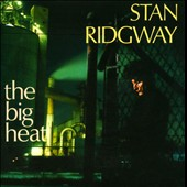 Stan Ridgway: The Big Heat