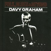 Davy Graham: Folk, Blues & Beyond... [Bonus Tracks]