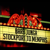 Barb Jungr: Stockport to Memphis [Digipak]