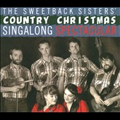 The Sweetback Sisters: The Sweetback Sisters' Country Christmas Sing-Along Spectacular [Digipak]