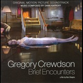 Gregory Crewdson: Brief Encounters [Original Motion Picture Soundtrack]. Music by Dana Kaproff