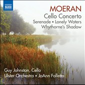 Ernest John Moeran: Cello Concerto; Serenade in G; Lonely Waters; Whythorne's Shadow / Guy Johnston, cello; Rebekah Coffey, soprano