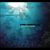 Stereo Underground: Too Much Noise [Digipak]