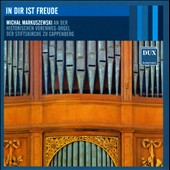 In Dir Ist Freude - works by J.S. Bach, Pachelbel, Reincken, C.P.E. Bach; Buxtehude; Markuszewski / Michael Markuszewski, organ