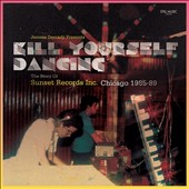 Jerome Derradji: Kill Yourself Dancing: The Story of Sunset Records Inc. - Chicago 1985-89 [Digipak] *