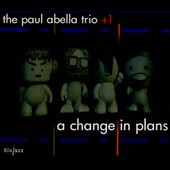 Paul Abella/The Paul Abella Trio: A Change in Plans [Digipak]