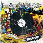 The So So Glos: The Blowout [Digipak]