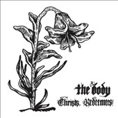 The Body (Doom Metal): Christs, Redeemers [Digipak]