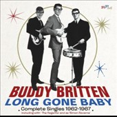 Buddy Britten/Buddy Britten & The Regents: Long Gone Baby: Complete Singles 1962-1967