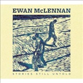Ewan McLennan: Stories Still Untold