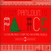 From Parlour to Palace: Victorian Music from the Christmas Revels / Christmas Revels